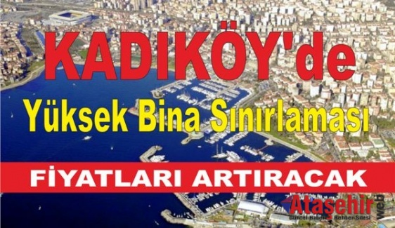 Kadıköy'de Yüksek Bina Sınırlaması Fiyatları Artıracak