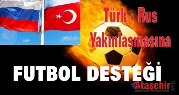 Türk - Rus yakınlaşmasına futbol desteği