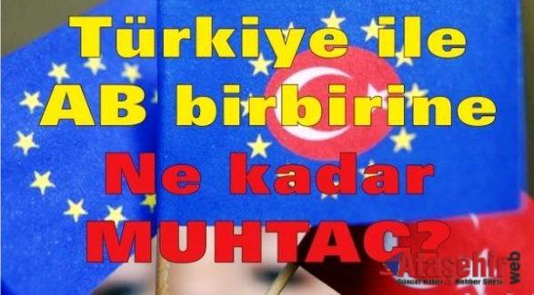 Türkiye ile AB birbirine ne kadar muhtaç?