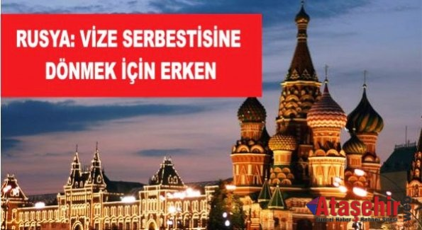 RUSYA: VİZE SERBESTİSİNE DÖNMEK İÇİN ERKEN