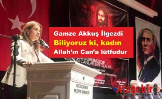 Gamze Akkuş İlgezdi, Biliyoruz ki, kadın; Allah'ın Can'a lütfudur.