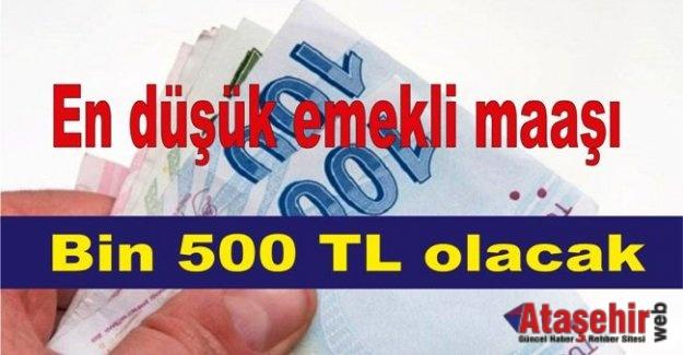 En düşük emekli maaşı bin 500 TL olacak