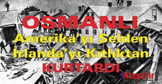 Osmanlı Amerika'yı selden İrlanda'yı kıtlıktan kurtardı