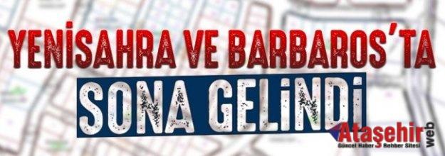 YENİSAHRA VE BARBAROS İMARINDA SONA GELİNDİ