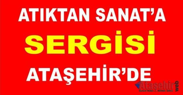 """ATIKTAN SANAT'A SERGİSİ ATAŞEHİR'DE"