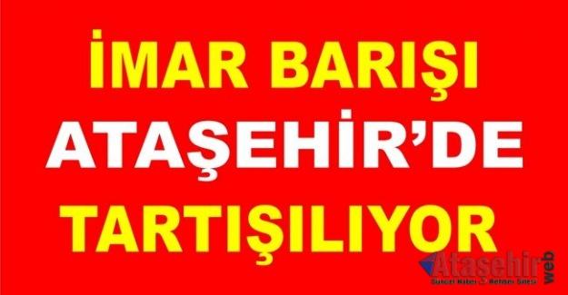 İmar Barışı Ataşehir'de Tartışılıyor
