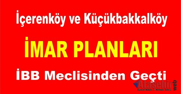 İçerenköy ve Küçükbakkalköy İmar Planı İBB Meclisinden geçti.