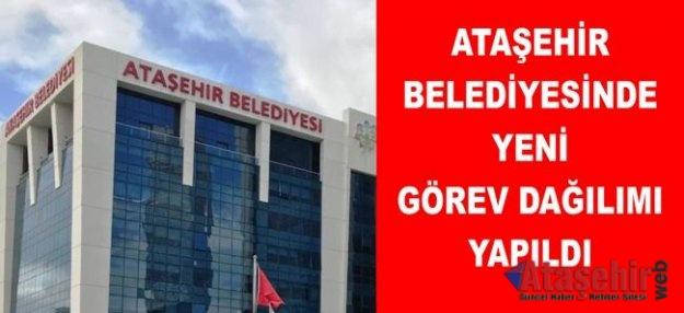 Ataşehir Belediyesi'nde Yeni görev dağılımı