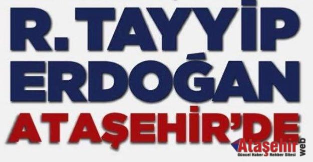Cumhurbaşkanı Recep Tayyip Erdoğan, Ataşehir'e Geliyor
