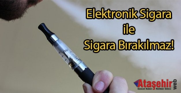 Elektronik sigarayla sigara bırakılmaz