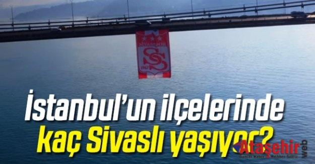 İSTANBUL'DAKİ SİVASLILAR HANGİ İLÇELERDE YAŞIYOR?