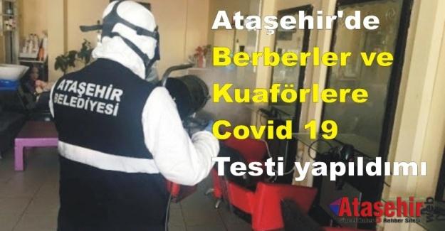 Ataşehir'de Berberler ve Kuaförlere Covid 19 testi yapıldımı