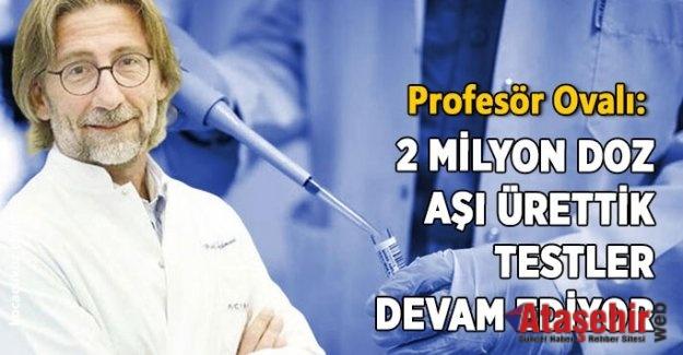 PROF. DR. ERCÜMENT OVALI: 2 MİLYON DOZ AŞI ÜRETTİK!