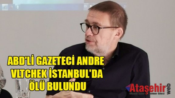 ABD'li gazeteci Vltchek, İstanbul'da ölü bulundu