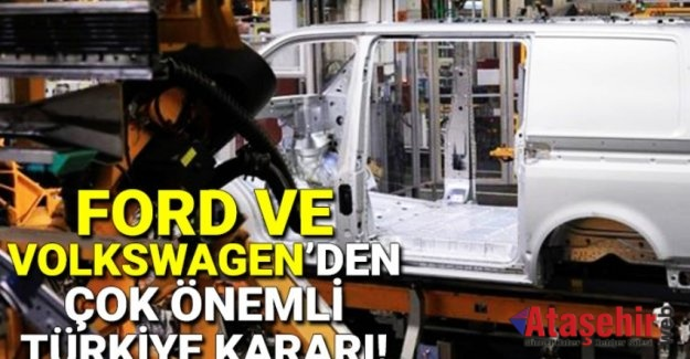 Ford ve VolksWagen'den Türkiye kararı!