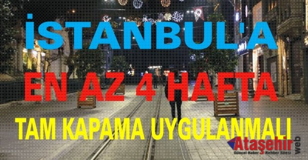 İSTANBUL'A EN AZ 4 HAFTA TAM KAPAMA UYGULANMALI