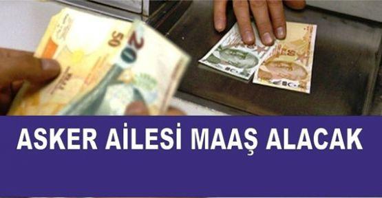 25 bin Asker Ailesine  maaş!