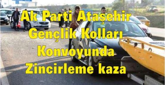 Ak Parti Ataşehir Gençlik Kolları Konvoyunda zincirleme kaza