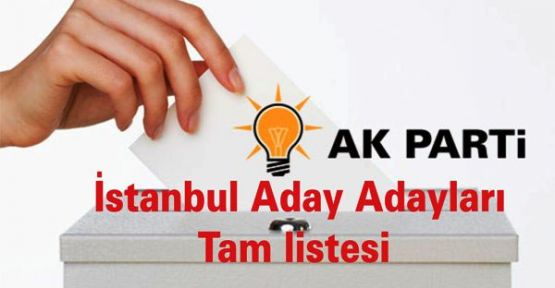 AK Parti İstanbul aday adayları tam listesi
