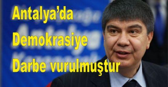 """Antalya'da demokrasiye darbe vurulmuştur"""