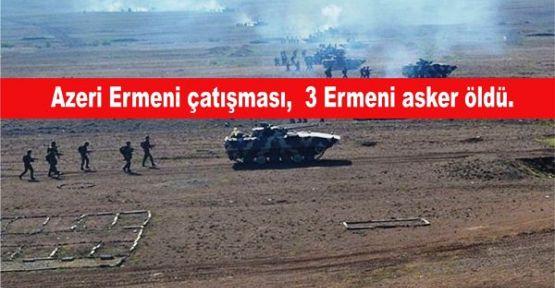 Azeri Ermeni çatışması, 3  Ermeni asker öldü.