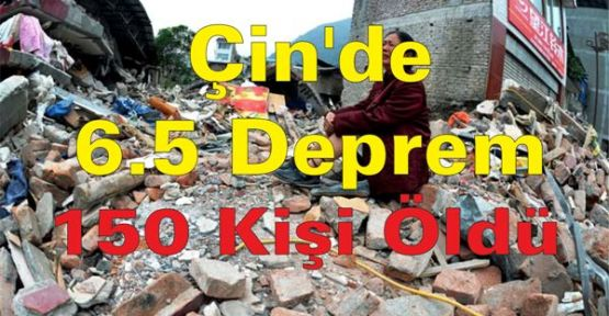 Çin'de 6.5 Deprem, 150 ölü