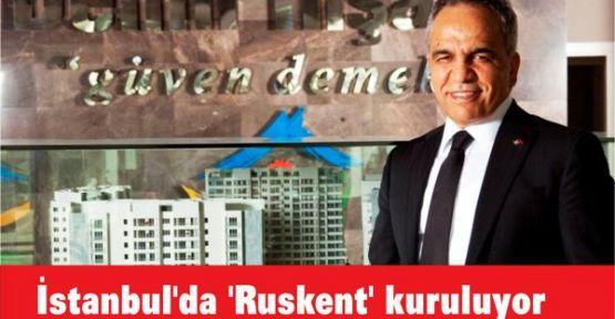 İstanbul'da 'Ruskent' kuruluyor