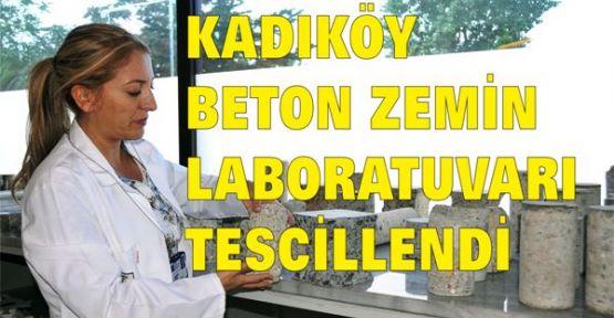 KADIKÖY BETON ZEMİN LABORATUVARI TESCİLLENDİ