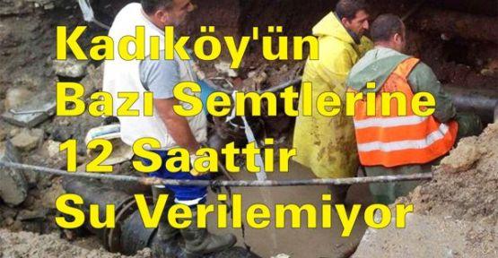 Kadıköy'de Bazı Semtlere 12 Saattir Su Verilemiyor