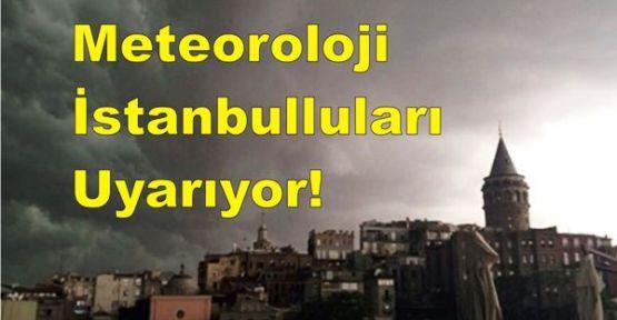 Meteoroloji İstanbulluları uyarıyor!