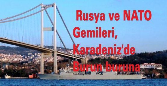 Rusya ve NATO Gemileri, Karadeniz'de burun buruna