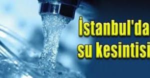 İstanbulda 30 saatlik su kesintisi