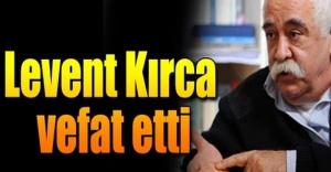 Levent Kırca hayatını kaybetti