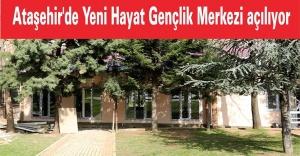 Ataşehir'de Yeni Hayat Gençlik Merkezi açılıyor