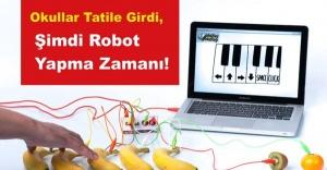 Okullar Tatile Girdi, Şimdi Robot Yapma Zamanı!