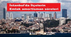 İstanbul'daki ilçelerin amortisman süreleri açıklandı.