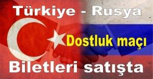 Türkiye - Rusya dostluk maçı biletleri satışta