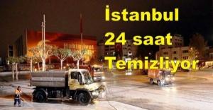 İstanbul 24 saat temizliyor