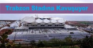 Trabzon stadına kavuşuyor