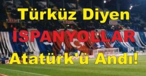 Türküz Diyen İspanyollar Atatürk'ü Andı!