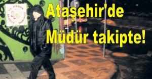 Ataşehir#039;de Müdür takipte!
