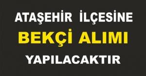 ATAŞEHİR İLÇESİNE BEKÇİ ALIMI...