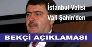 İstanbul Valisi Vasip Şahin'den bekçi açıklaması
