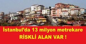 İstanbul'da 13 milyon metrekare riskli alan var!
