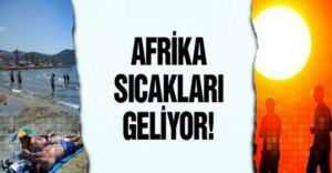 AFRİKA SICAKLARI GELİYOR