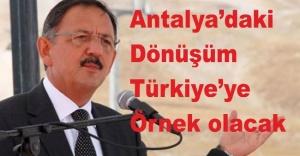 """Bakan Özhaseki: """"Antalya'daki dönüşüm Türkiye'ye örnek olacak"""""""