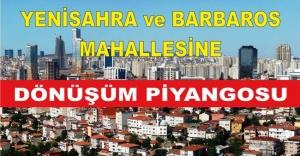 Yenisahra ve Barbaros Mahallesine Dönüşüm...