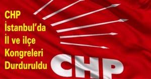 CHP İstanbul'da il ve ilçe kongreleri durduruldu