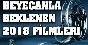 Heyecanla beklenen 2018 filmleri
