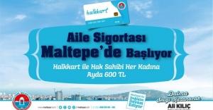 AİLE SİGORTASI MALTEPE'DEN BAŞLLIYOR